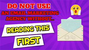 😱 Don't Use an Email Marketing Agency Without Reading This First