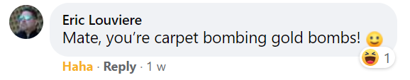 You're Carpet Bombing Gold Bombs