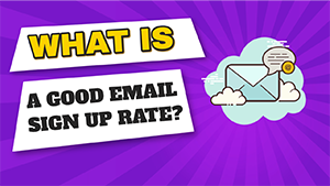 What is a Good Email Sign Up Rate? [Easy 5-Step Guide]