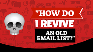 How Do I Revive an Old Email List?